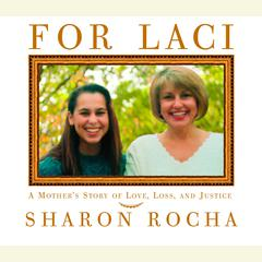 For Laci: A Mothers Story of Love, Loss, and Justice Audiobook, by Sharon Rocha