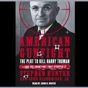 American Gunfight: The Plot to Kill Harry Truman and the Shoot-Out That Stopped It, by Stephen Hunter