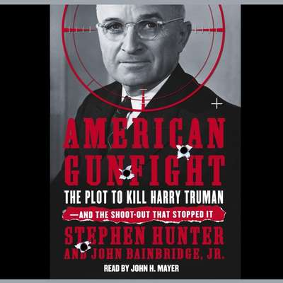 American Gunfight: The Plot to Kill Harry Truman and the Shoot-Out That Stopped It Audiobook, by Stephen Hunter