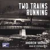 Two Trains Running: A Novel, by Andrew Vachss
