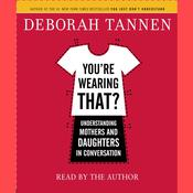 Youre Wearing That?: Understanding Mothers and Daughters in Conversation Audiobook, by Deborah Tannen