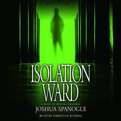 Isolation Ward Audiobook, by Joshua Spanogle