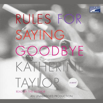 Rules for Saying Goodbye Audiobook, by Katherine Taylor