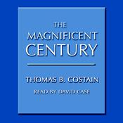 The Magnificent Century, by Thomas B. Costain