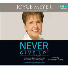 Never Give Up!: Relentless Determination to Overcome Lifes Challenges Audiobook, by Joyce Meyer