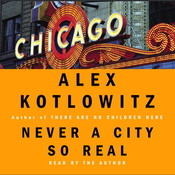 Never a City So Real: A Walk in Chicago Audiobook, by Alex Kotlowitz