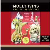 Who Let the Dogs In?: Incredible Political Animals I Have Known Audiobook, by Molly Ivins