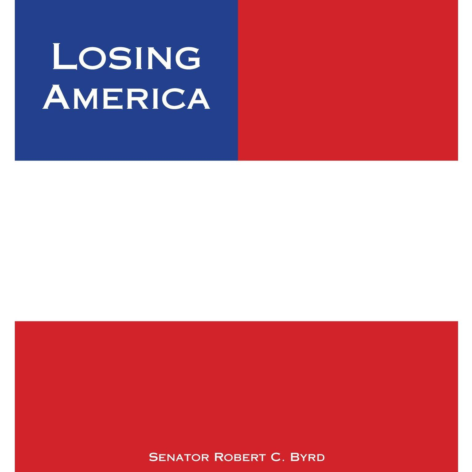 Printable Losing America: Confronting a Reckless and Arrogant Presidency Audiobook Cover Art