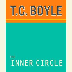 The Inner Circle Audiobook, by T. Coraghessan Boyle, T. C. Boyle