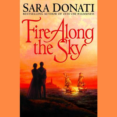 Fire Along the Sky Audiobook, by Sara Donati