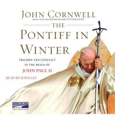 The Pontiff in Winter: Triumph and Conflict in the Reign of John Paul II Audiobook, by John Cornwell