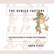 The Genius Factory: The Curious History of the Nobel Prize Sperm Bank, by David Plotz