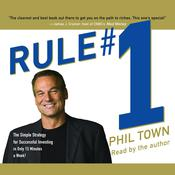 Rule #1: The Simple Strategy for Successful Investing in Only 15 Minutes a Week!, by Phil Town