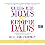 Queen Bee Moms and Kingpin Dads: Dealing with the Difficult Parents in Your Child's Life Audiobook, by Rosalind Wiseman