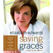 Saving Graces: Finding Solace and Strength from Friends and Strangers, by Elizabeth Edwards