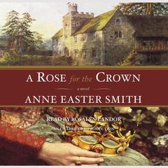 A Rose For The Crown Audiobook, by Anne Easter Smith