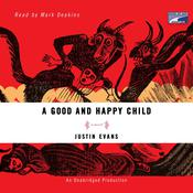 A Good and Happy Child: A Novel, by Justin Evans