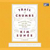 Trail of Crumbs: Hunger, Love, and the Search for Home A Memoir Audiobook, by Kim Sunée