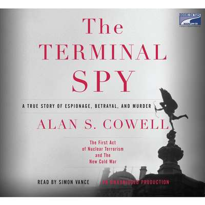 The Terminal Spy: A True Story of Espionage, Betrayal and Murder Audiobook, by Alan S. Cowell