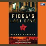 Fidel's Last Days: A Novel, by Roland Merullo