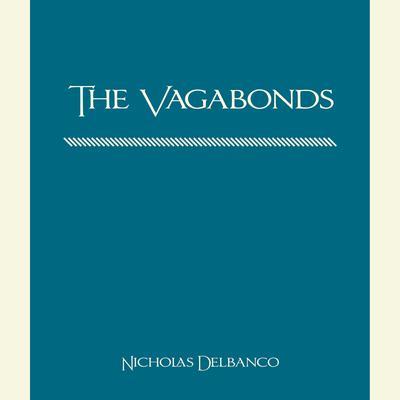 The Vagabonds Audiobook, by Nicholas Delbanco