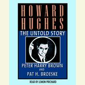 Howard Hughes: The Untold Story Audiobook, by Peter Harry Brown, Peter  Brown, Pat H. Broeske