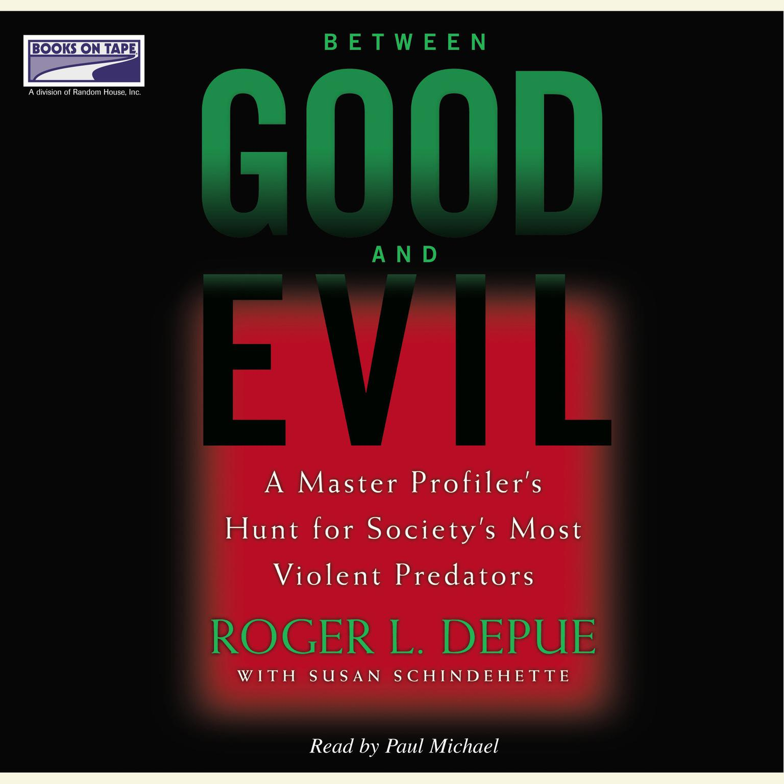 Printable Between Good and Evil: A Master Profiler's Hunt for Society's Most Violent Predators Audiobook Cover Art