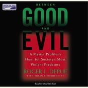 Between Good and Evil: A Master Profilers Hunt for Societys Most Violent Predators Audiobook, by Roger L. Depue, Susan Schindehette