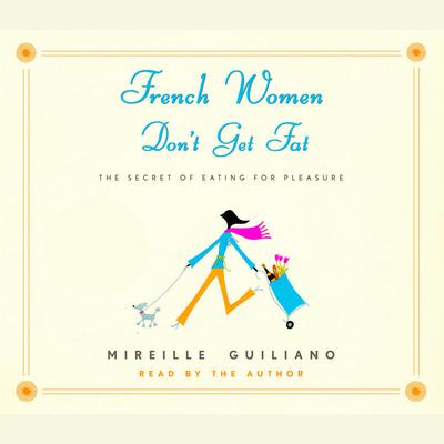 French Women Dont Get Fat: The Secret of Eating for Pleasure Audiobook, by