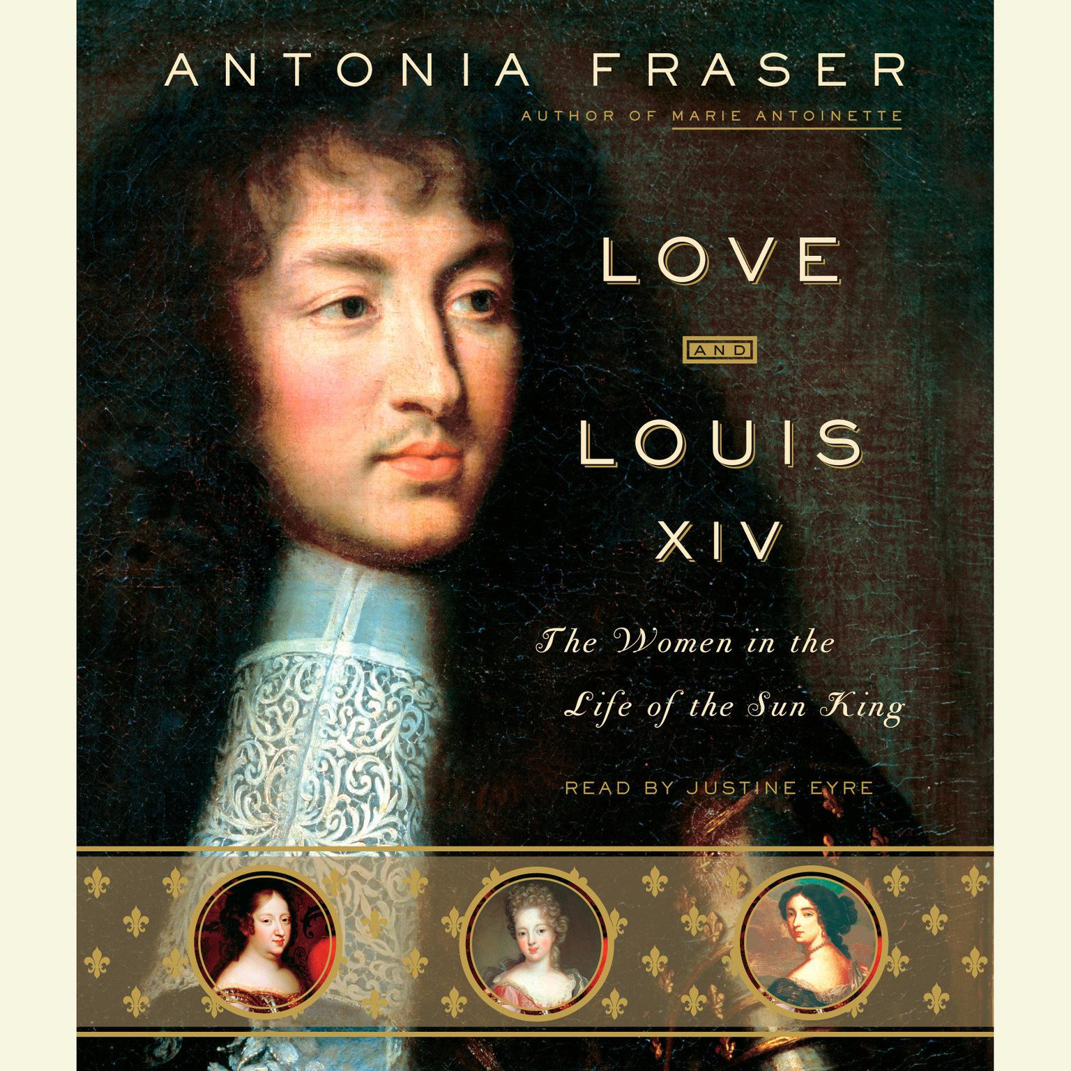 Love and Louis XIV: The Women in the Life of the Sun King Audiobook, by Antonia Fraser