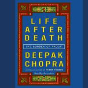 Life After Death: The Burden of Proof Audiobook, by Deepak Chopra, M.D.