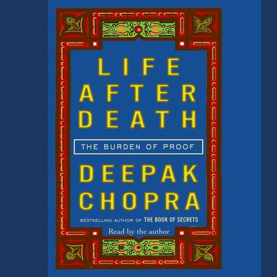 Life After Death: The Burden of Proof Audiobook, by Deepak Chopra