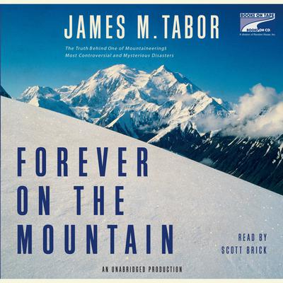 Forever on the Mountain: The Truth Behind One of Mountaineerings Most Controversial and Mysterious Disasters Audiobook, by James Tabor