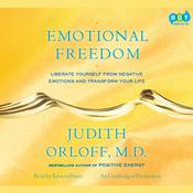 Emotional Freedom: Liberate Yourself From Negative Emotions and Transform Your Life Audiobook, by Judith Orloff