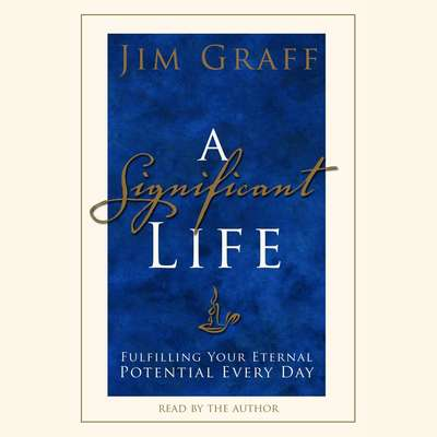 A Significant Life: Fulfilling Your Eternal Potential Every Day Audiobook, by Jim Graff