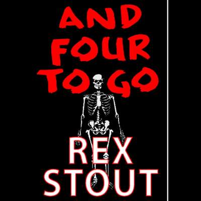 And Four to Go: This foursome contains a fatal fete, a toxic orchid, a speech turned funeral oration, & a murderer dressed to kill. Vintage mystery fare. Audiobook, by Rex Stout