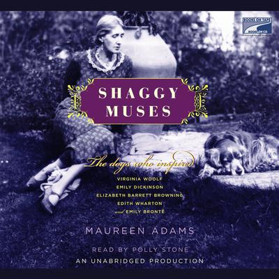 Shaggy Muses: The Dogs Who Inspired Elizabeth Barrett Browning, Emily Bronte, Emily Dickinson, Edith Wharton, and Virginia Woolf Audiobook, by Maureen Adams