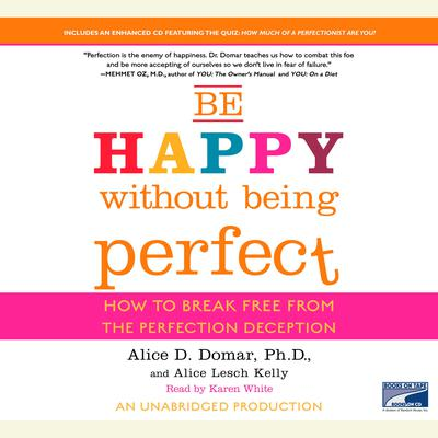 Be Happy Without Being Perfect: How to Break Free from the Perfection Deception Audiobook, by Alice D. Domar
