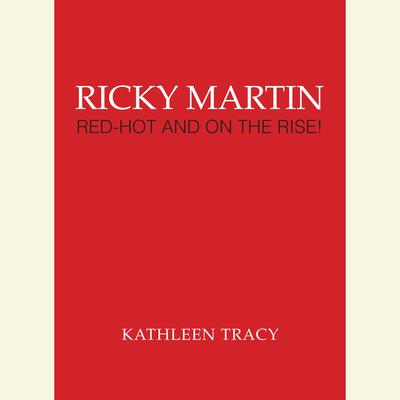 Ricky Martin: Red-Hot and on the Rise!: Red-Hot and on the Rise! Audiobook, by Kathleen Tracy