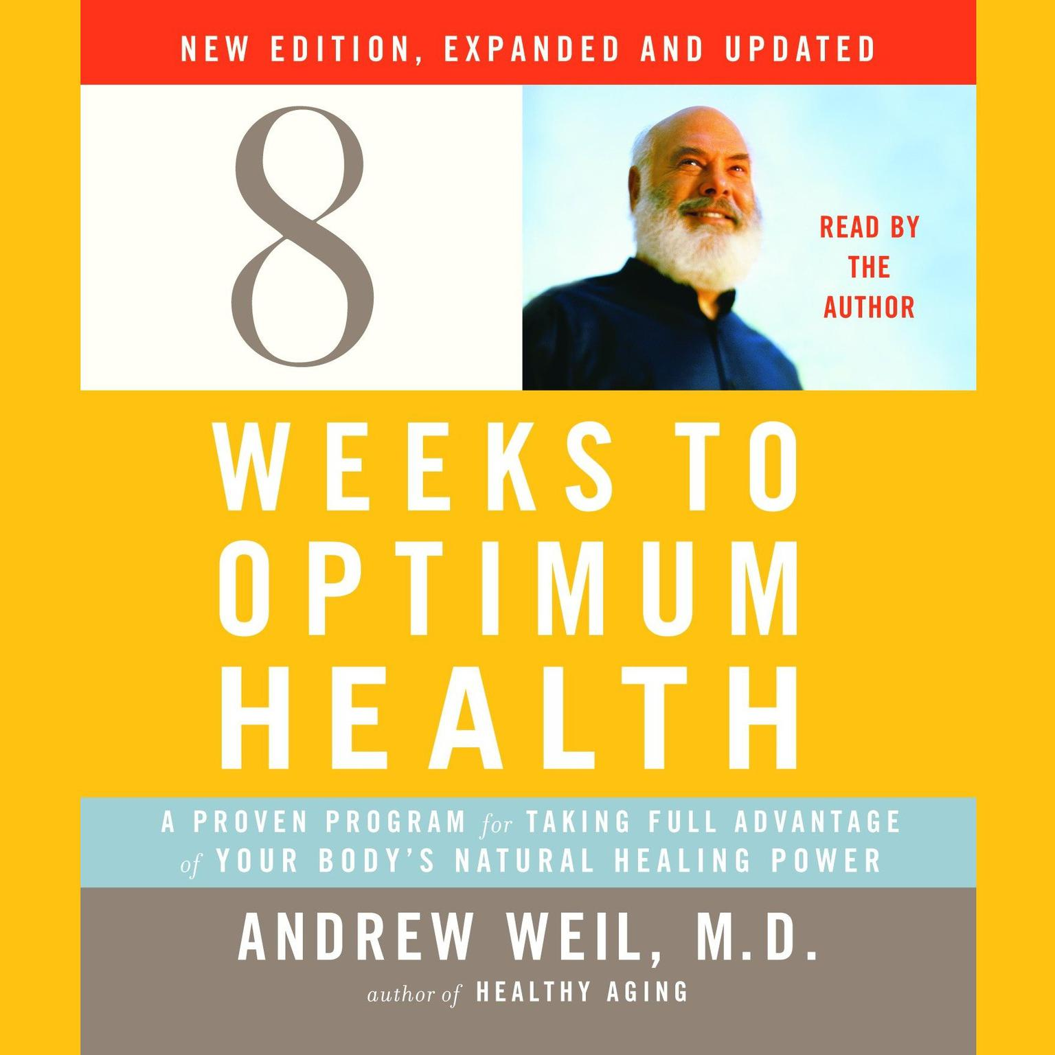 Printable Eight Weeks to Optimum Health, New Edition, Updated and Expanded: A Proven Program for Taking Full Advantage of Your Body's Natural Healing Power Audiobook Cover Art