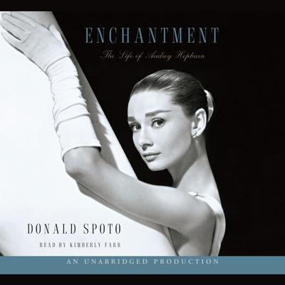 Enchantment: The Life of Audrey Hepburn Audiobook, by Donald Spoto