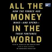 All the Money in the World: How the Forbes 400 Make--and Spend--Their Fortunes, by Peter W. Bernstein, Peter W. Bernstein, Annalyn Swan