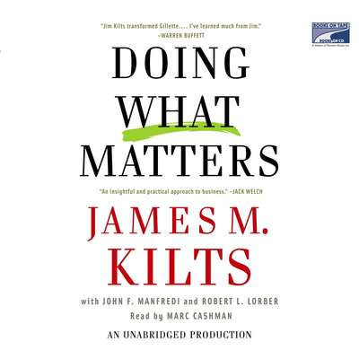 Doing What Matters: How to Get Results That Make a Difference-The Revolutionary Old-Fashioned Approach Audiobook, by James M. Kilts