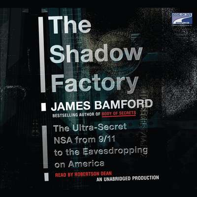 The Shadow Factory: The Ultra-Secret NSA from 9/11 to the Eavesdropping on America Audiobook, by James Bamford