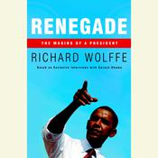 Renegade: The Making of a President, by Richard Wolffe