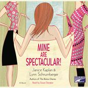 Mine Are Spectacular!: A Novel, by Janice Kaplan