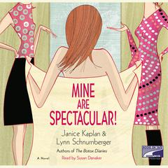 Mine Are Spectacular!: A Novel Audiobook, by Janice Kaplan, Lynn Schnurnberger