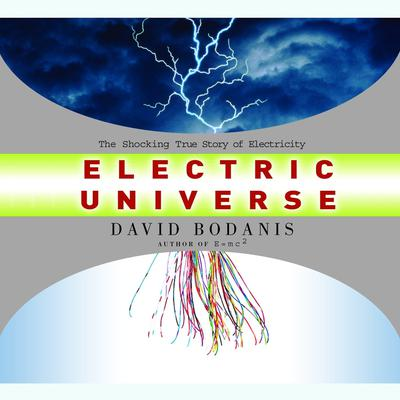 Electric Universe: How Electricity Switched on the Modern World Audiobook, by David Bodanis