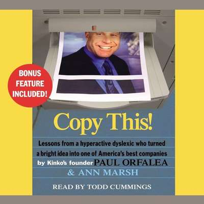 Copy This!: Lessons from a Hyperactive Dyslexic Who Turned a Bright Idea Into One of Americas Best Companies Audiobook, by Paul Orfalea