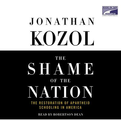 The Shame of the Nation: The Restoration of Apartheid Schooling in America Audiobook, by Jonathan Kozol